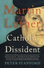 Martin Luther : Catholic Dissident - eBook