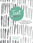 Just Write : Everything You Need to Know About Creative Writing, Self-Publishing and Getting Published - Book