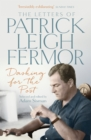Dashing for the Post : The Letters of Patrick Leigh Fermor - eBook