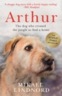 Arthur : The dog who crossed the jungle to find a home *SOON TO BE A MAJOR MOVIE 'ARTHUR THE KING' STARRING MARK WAHLBERG* - eBook