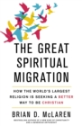 The Great Spiritual Migration : How the World's Largest Religion is Seeking a Better Way to Be Christian - eBook