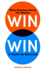 Win Win : When Business Works for Women, It Works for Everyone - Book