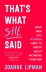 That's What She Said : What Men (and Women) Need to Know About Working Together - Book