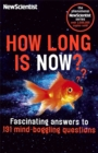 How Long is Now? : Fascinating Answers to 191 Mind-Boggling Questions - Book