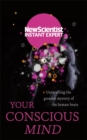 Your Conscious Mind : Unravelling the greatest mystery of the human brain - Book