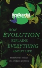 How Evolution Explains Everything About Life : From Darwin's brilliant idea to today's epic theory - Book
