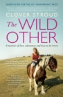 The Wild Other : A memoir of love, adventure and how to be brave - Book