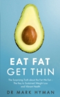Eat Fat Get Thin : Why the Fat We Eat Is the Key to Sustained Weight Loss and Vibrant Health - eBook