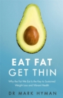 Eat Fat Get Thin : Why the Fat We Eat Is the Key to Sustained Weight Loss and Vibrant Health - Book