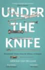 Under the Knife : A History of Surgery in 28 Remarkable Operations - Book