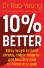 10% Better : Easy ways to beat stress, think smarter, get healthy and achieve any goal - Book