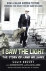I Saw The Light : The Story of Hank Williams - Now a major motion picture starring Tom Hiddleston as Hank Williams - Book