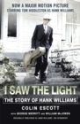 I Saw The Light : The Story of Hank Williams - Now a major motion picture starring Tom Hiddleston as Hank Williams - eBook