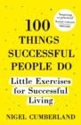 100 Things Successful People Do : Little Exercises for Successful Living: 100 self help rules for life - eBook