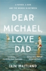 Dear Michael, Love Dad : Letters, laughter and all the things we leave unsaid. - Book