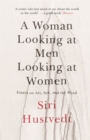 A Woman Looking at Men Looking at Women : Essays on Art, Sex, and the Mind - Book