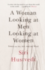A Woman Looking at Men Looking at Women : Essays on Art, Sex, and the Mind - eBook