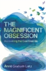 The Magnificent Obsession : Discovering the God-filled Life - eBook