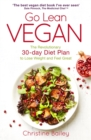 Go Lean Vegan : The Revolutionary 30-day Diet Plan to Lose Weight and Feel Great - Book