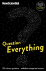 Question Everything : 132 science questions -- and their unexpected answers - eBook