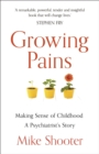 Growing Pains : Making Sense of Childhood   A Psychiatrist s Story - eBook