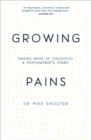 Growing Pains : Making Sense of Childhood - A Psychiatrist's Story - Book