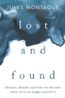 Lost and Found : Memory, Identity, and Who We Become When We're No Longer Ourselves - Book