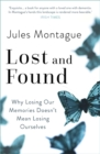 Lost and Found : Why Losing Our Memories Doesn't Mean Losing Ourselves - Book