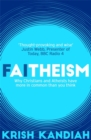 Faitheism : Why Christians and Atheists have more in common than you think - Book