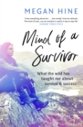 Mind of a Survivor : What the wild has taught me about survival and success - Book
