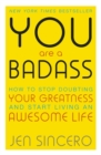 You Are a Badass : How to Stop Doubting Your Greatness and Start Living an Awesome Life - Book