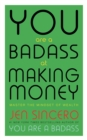 You Are a Badass at Making Money : Master the Mindset of Wealth: Learn how to save your money with one of the world's most exciting self help authors - eBook