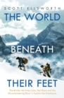 The World Beneath Their Feet : The British, the Americans, the Nazis and the Mountaineering Race to Summit the Himalayas - Book