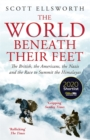 The World Beneath Their Feet : The British, the Americans, the Nazis and the Race to Summit the Himalayas - Book