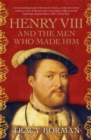 Henry VIII and the men who made him : The secret history behind the Tudor throne - Book