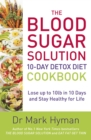 The Blood Sugar Solution 10-Day Detox Diet Cookbook : Lose up to 10lb in 10 days and stay healthy for life - eBook