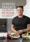 Gordon Ramsay Ultimate Fit Food : Mouth-watering recipes to fuel you for life - eBook