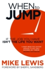 When to Jump : If the Job You Have Isn't the Life You Want - Book