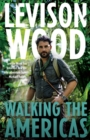 Walking the Americas : `A wildly entertaining account of his epic journey' Daily Mail - Book