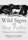 Wild Signs and Star Paths : The Keys to Our Lost Sixth Sense - Book