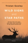 Wild Signs and Star Paths : 'A beautifully written almanac of tricks and tips that we've lost along the way' Observer - eBook