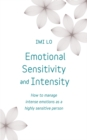 Emotional Sensitivity and Intensity : How to manage intense emotions as a highly sensitive person - learn more about yourself with this life-changing self help book - Book