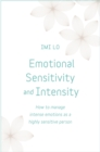 Emotional Sensitivity and Intensity : How to manage intense emotions as a highly sensitive person - learn more about yourself with this life-changing self help book - eBook
