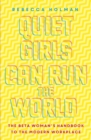 Quiet Girls Can Run the World : The beta woman's handbook to the modern workplace - eBook