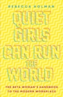 Quiet Girls Can Run the World : The beta woman's handbook to the modern workplace - Book