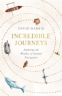 Incredible Journeys : Exploring the Wonders of Animal Navigation - Book