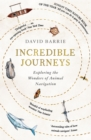 Incredible Journeys : Exploring the Wonders of Animal Navigation - eBook