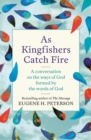 As Kingfishers Catch Fire : A Conversation on the Ways of God Formed by the Words of God - eBook