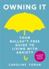 Owning it: Your Bullsh*t-Free Guide to Living with Anxiety - Book