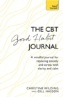 CBT Good Habit Journal : A mindful journal for replacing anxiety and stress with clarity and calm - Book